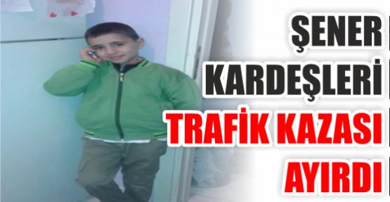 KÖRFEZLİ ŞENER KARDEŞLERİ TRAFİK KAZASI AYIRDI