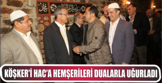 KÖŞKER'İ HAC'A HEMŞERİLERİ DUALARLA UĞURLADI
