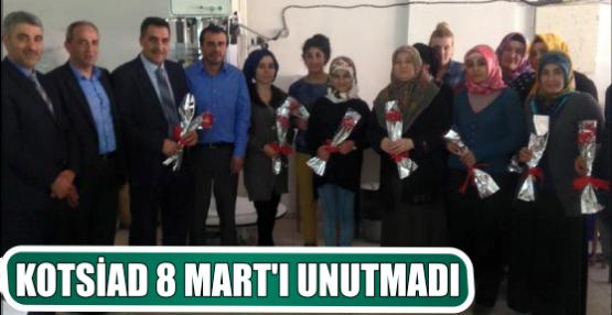 KOTSİAD 8 MART'I UNUTMADI