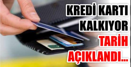 KREDİ KARTI KALKIYOR TARİH AÇIKLANDI...