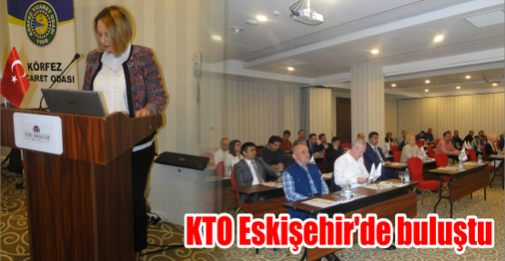 KTO Eskişehir'de buluştu