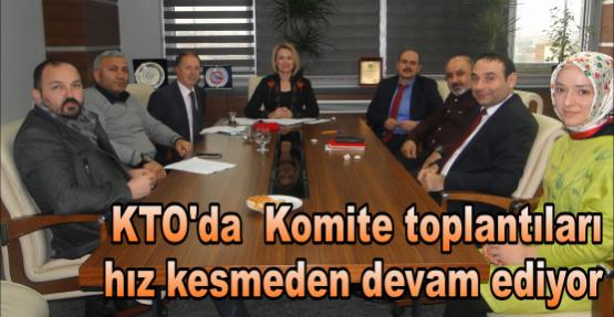 KTO'da  Komite toplantıları  hız kesmeden devam ediyor