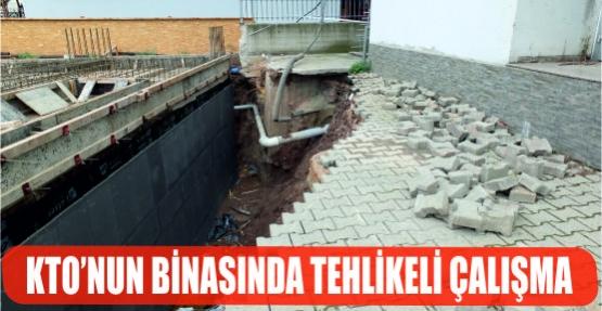 KTO'NUN BİNASINDA TEHLİKELİ ÇALIŞMA