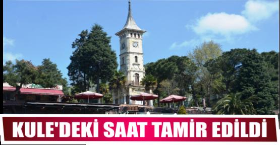 KULE'DEKİ SAAT TAMİR EDİLDİ