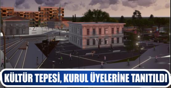 KÜLTÜR TEPESİ, KURUL ÜYELERİNE TANITILDI