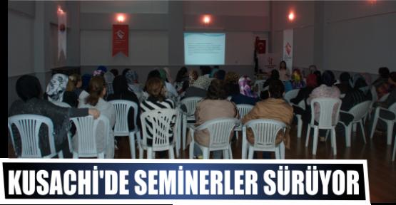 KUSACHİ'DE SEMİNERLER SÜRÜYOR