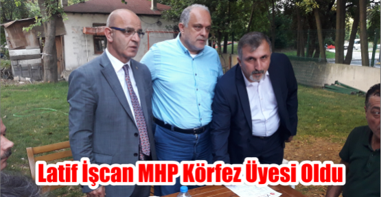 Latif İşcan MHP Körfez Üyesi Oldu