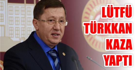 Lütfü Türkkan Kaza yaptı
