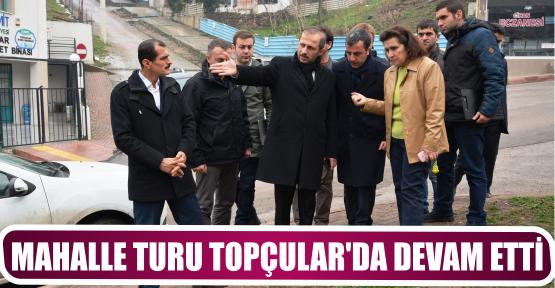 MAHALLE TURU TOPÇULAR'DA DEVAM ETTİ