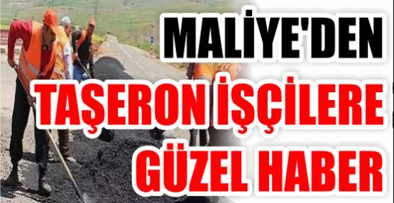 MALİYE'DEN TAŞERON İŞÇİLERE GÜZEL HABER