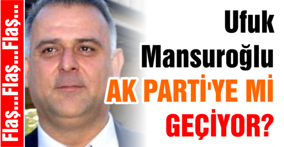 Mansuroğlu  Ak Partiye mi geçiyor?