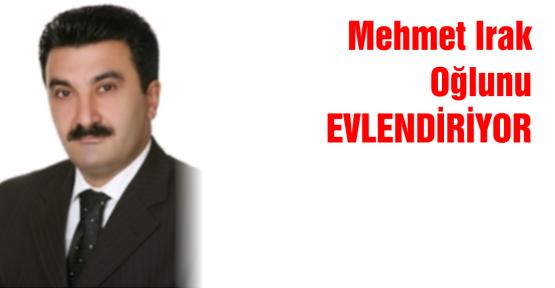 Mehmet Irak bugün oğlunu evlendiriyor