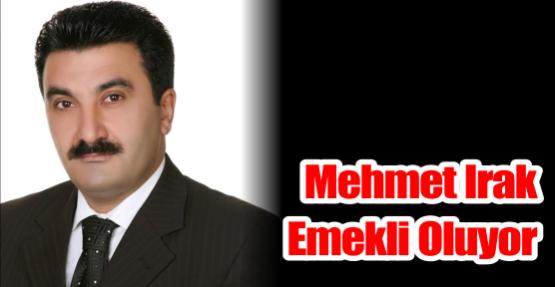 Mehmet Irak emekli oluyor