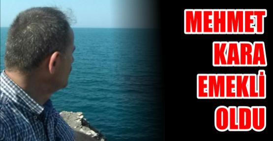 Mehmet Kara emekli oldu.