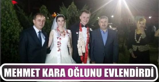 Mehmet Kara oğlunu evlendirdi
