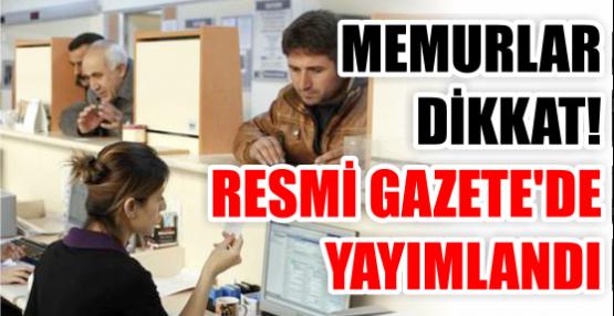 MEMURLAR DİKKAT! RESMİ GAZETE'DE YAYIMLANDI