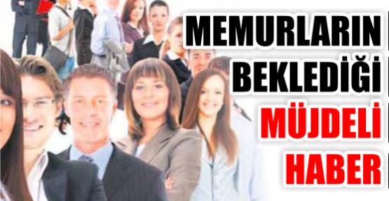 MEMURLARIN BEKLEDİĞİ MÜJDELİ HABER