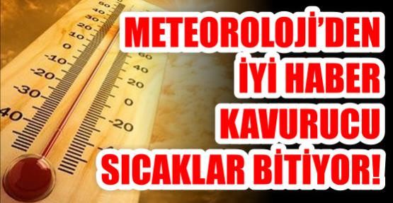 Meteoroloji'den iyi haber kavurucu sıcaklar bitiyor!