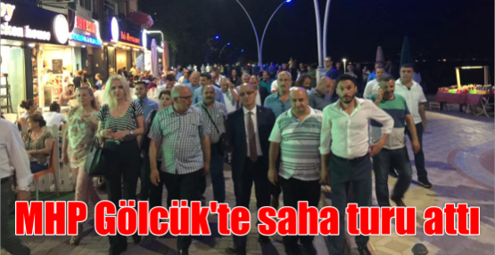 MHP Gölcük'te saha turu Attı.