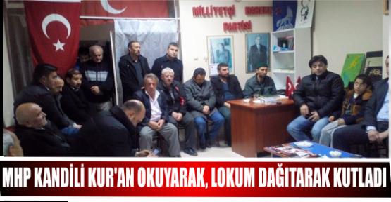 MHP KANDİLİ KUR'AN OKUYARAK, LOKUM DAĞITARAK KUTLADI