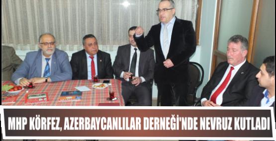 MHP Körfez, Azerbaycanlılar Derneği'nde Nevruz kutladı