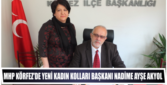 MHP Körfez'in yeni kadın Kolları Başkanı Nadime Ayşe Akyol