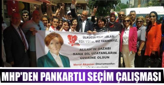MHP'DEN PANKARTLI SEÇİM ÇALIŞMASI