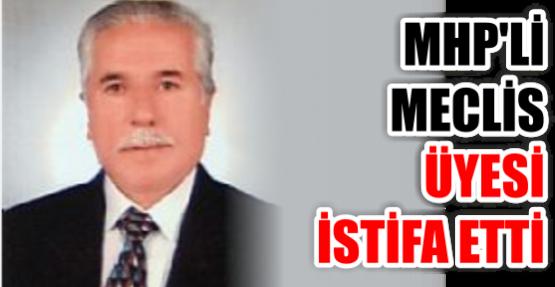 MHP'Lİ MECLİS ÜYESİ İSTİFA ETTİ