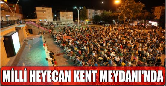 MİLLİ HEYECAN KENT MEYDANI'NDA