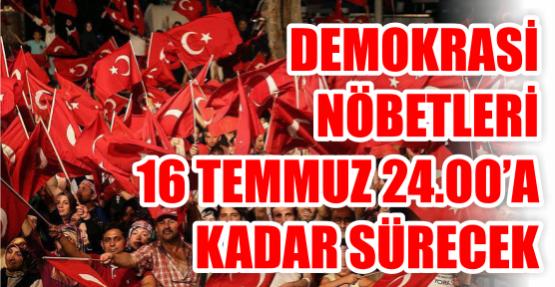 Milli İrade ve Demokrasi Nöbetleri 16 Temmuz 24.00'a kadar devam edecek