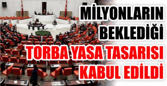 MİLYONLARIN BEKLEDİĞİ TORBA YASA TASARISI KABUL EDİLDİ