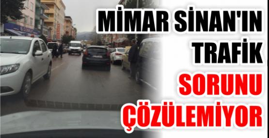 MİMAR SİNAN'IN TRAFİK SORUNU ÇÖZÜLEMİYOR