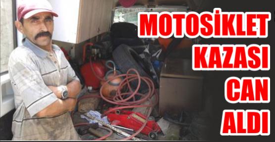 MOTOSİKLET YİNE BİR CAN ALDI