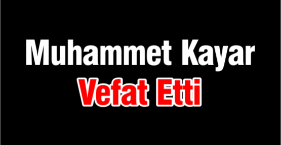 Muhammet Kayar Vefat Etti