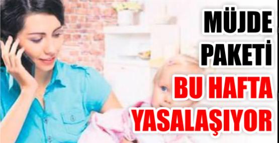 MÜJDE PAKETİ BU HAFTA YASALAŞIYOR