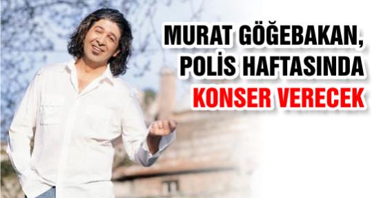 Murat Göğebakan, Polis Haftasında Konser Verecek