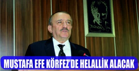 MUSTAFA EFE KÖRFEZ'DE HELALLİK ALACAK