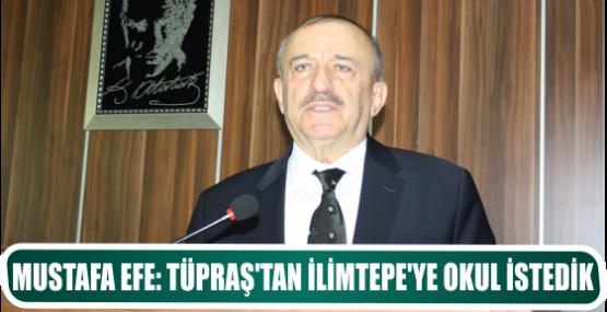 MUSTAFA EFE: TÜPRAŞ'TAN İLİMTEPE'YE OKUL İSTEDİK