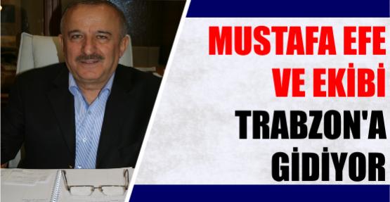 Mustafa Efe ve ekibi Trabzon'a gidiyor