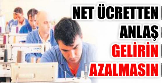 NET ÜCRETTEN ANLAŞ GELİRİN AZALMASIN