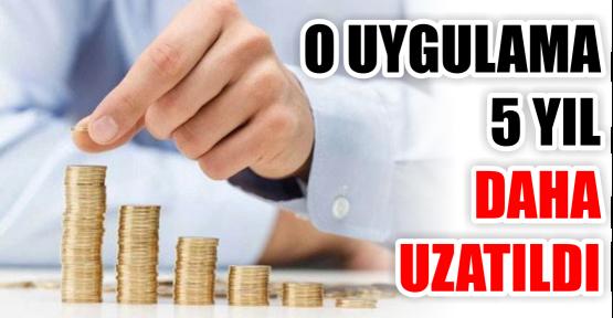 O UYGULAMA 5 YIL  DAHA UZATILDI