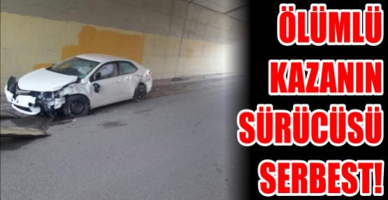 ÖLÜMLÜ  KAZANIN  SÜRÜCÜSÜ  SERBEST!