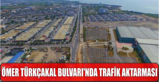 ÖMER TÜRKÇAKAL BULVARI'NDA TRAFİK AKTARMASI