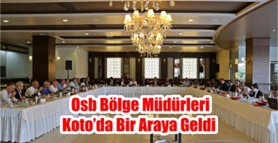 OSB Bölge Müdürleri KOTO'da bir araya geldi