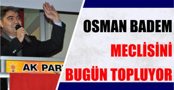 Osman Badem Meclisini Bugün Topluyor