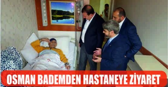 OSMAN BADEM'DEN HASTANEYE ZİYARET