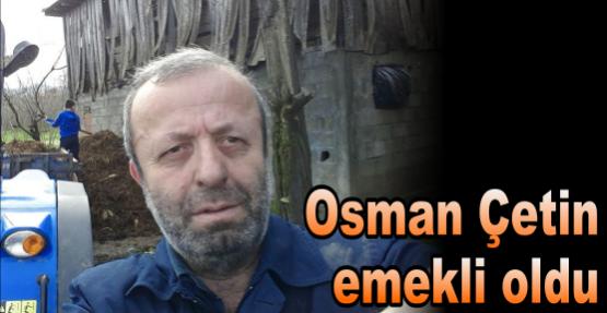 Osman Çetin emekli oldu