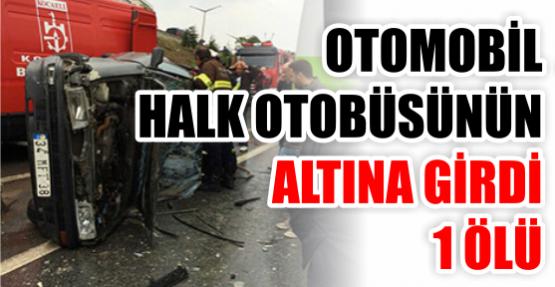 Otomobil halk otobüsünün altına girdi: 1 ölü