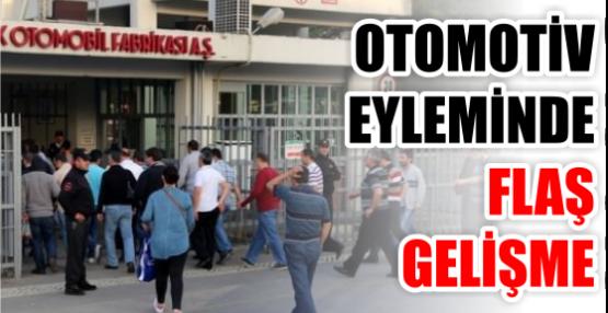 OTOMOTİV EYLEMİNDE FLAŞ  GELİŞME