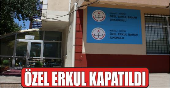 ÖZEL ERKUL KAPATILDI!